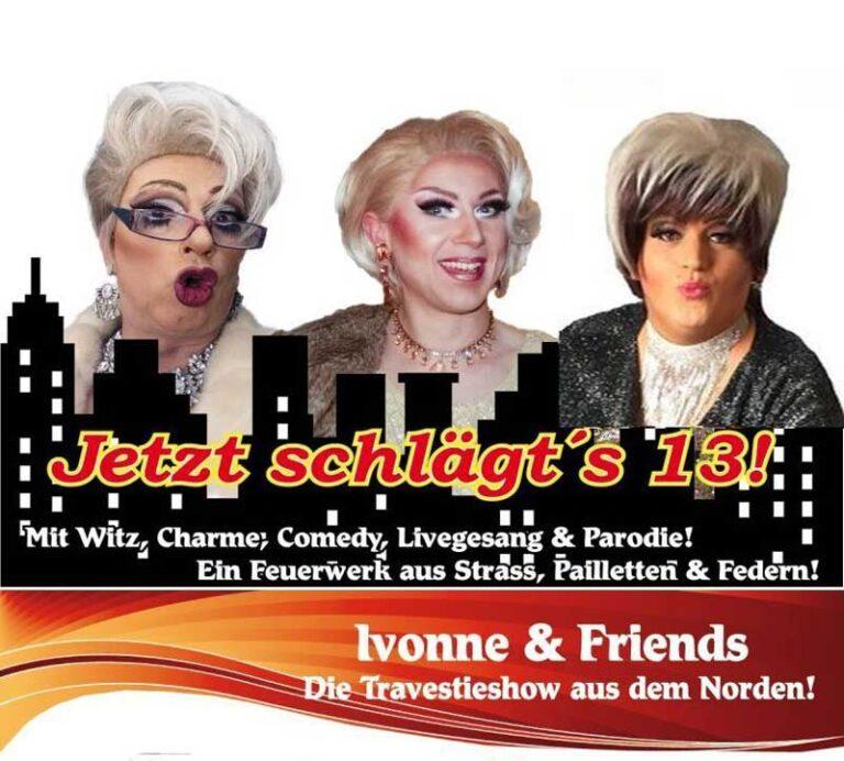 Jetzt schlägt´13! Die neue Travestieshow von Ivonne & Friends